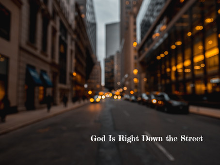 God Is Right Down the Street - By Pastor Thomas Engel