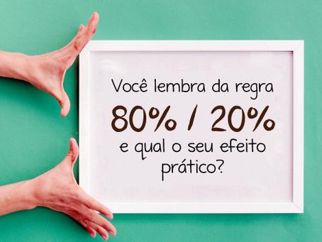 Você lembra da regra 80/20% e qual o seu efeito prático?