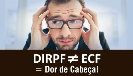 DIRPF ≠ ECF = Dor de Cabeça
