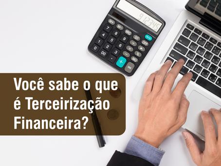Você sabe o que é Terceirização Financeira?