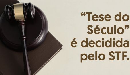 """""""Tese do Século"""" é decidida pelo STF"""