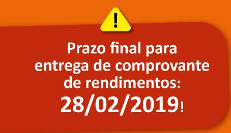 Atenção: Prazo final para entrega de comprovante de rendimentos: 28/02/2019!