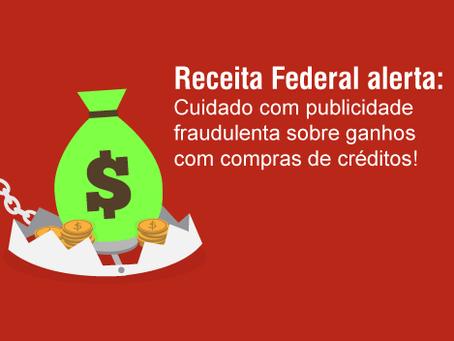 Receita Federal alerta: Cuidado com publicidade fraudulenta sobre ganhos com compra de créditos!