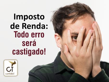 Imposto de Renda:Todo erro será castigado!
