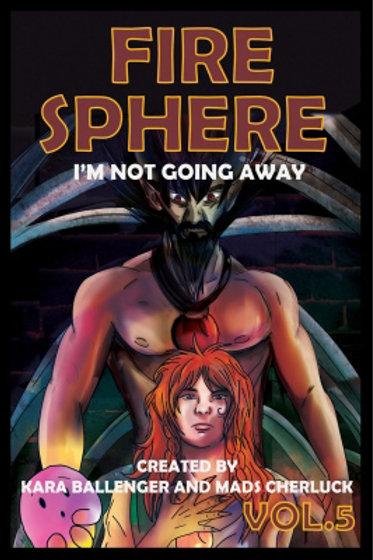 Fire Sphere Vol 5: I'm Not Going Away