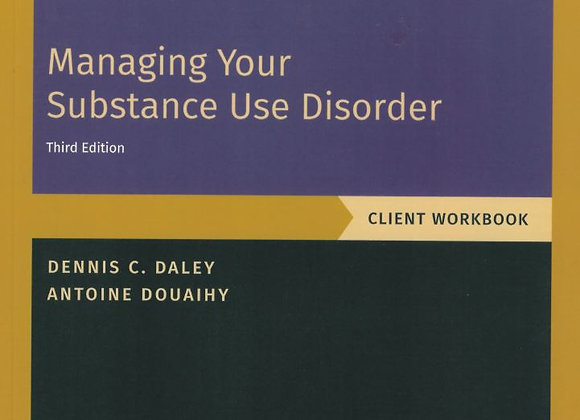 Managing Your Substance Use Disorder- Client Workbook 3rd ed.
