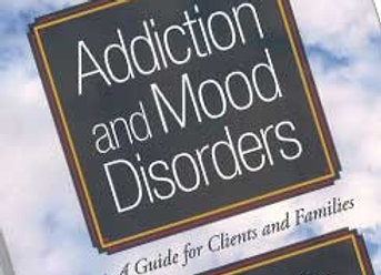 Addiction and Mood Disorders, A Guide for Clients and Families