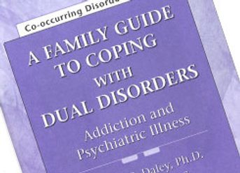Family Guide to Coping with Dual Disorders, Addiction and Psychiatric Illness