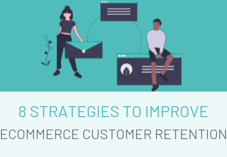 8 Strategies to Improve Ecommerce Customer Retention