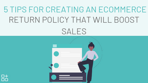 5 Tips for Creating an Ecommerce Return Policy That Will Boost Sales