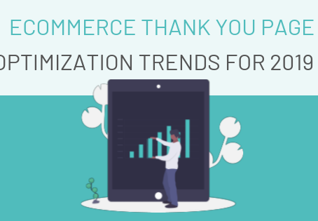 Ecommerce Thank You Page Optimization Trends for 2019
