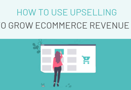 The Complete Guide for Upselling on Your eCommerce Store