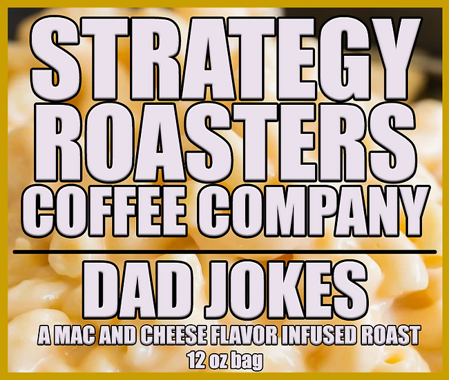 """DAD JOKES""  A Mac and Cheese flavor infused roast"