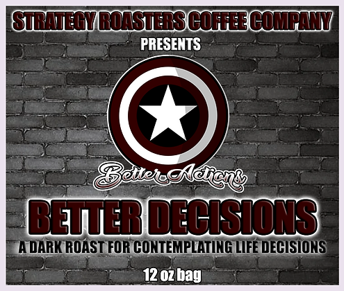 """""""Better Actions Better Decisions""""  A Dark Roast for Contemplating Life Decisions"""