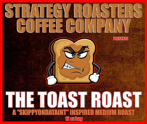 """THE TOAST ROAST"" A SkippyOnDatAint Inspired Medium Roast"
