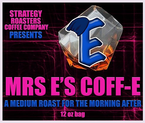 """Mrs E's Coff-E"" A Medium Roast for the Morning After"