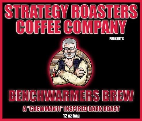 Benchwarmers.  A Chewman11 Inspired Dark Roast