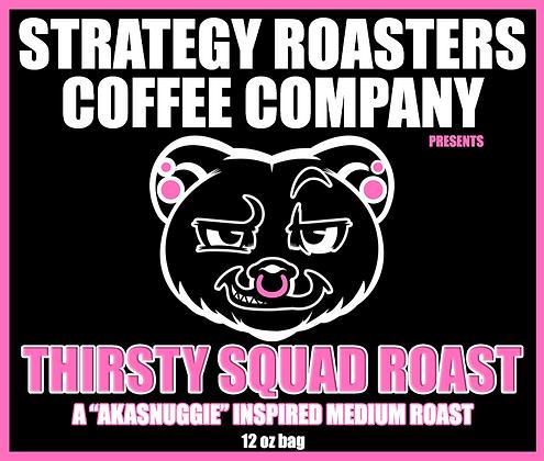 Thirsty Squad Roast, A AkaSnuggie Inspired Medium Roast