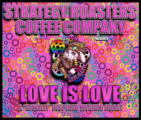 """LOVE IS LOVE"" A Dimali1 Inspired Medium Roast"