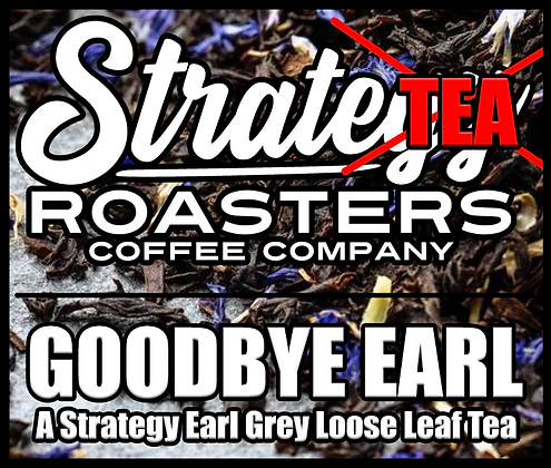 Goodbye Earl, A Strategy Earl Grey Loose Leaf Tea