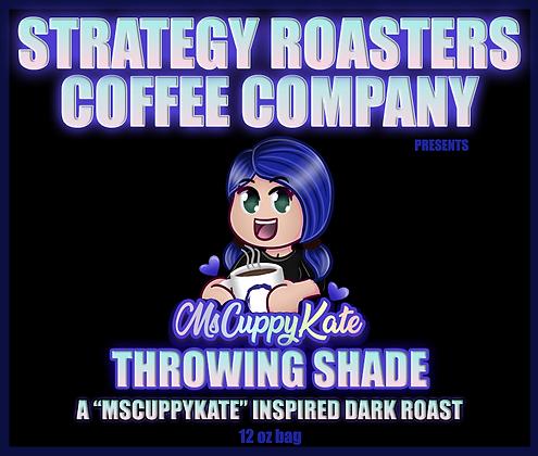 Throwing Shade, A MsCuppyKate Inspired Dark Roast