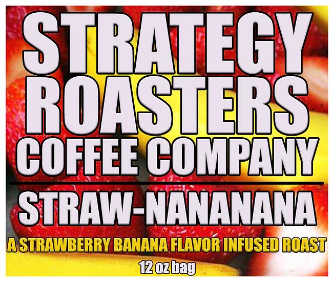 STRAW-NANANANA, A Strawberry Banana Flavor infused Roast