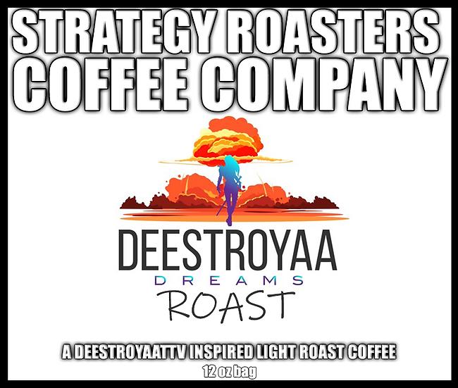 """DREAMS ROAST"" A DEESTROYAATTV  Inspired Light Roast"