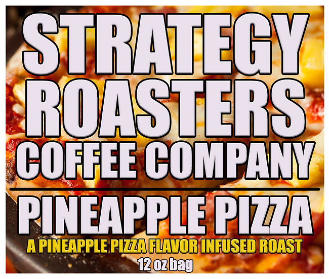 """PINEAPPLE PIZZA"" A Pineapple Pizza Flavor Infused Roast"