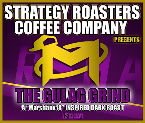 """THE GULAG GRIND"" A Marshanx18 Inspired Dark Roast"