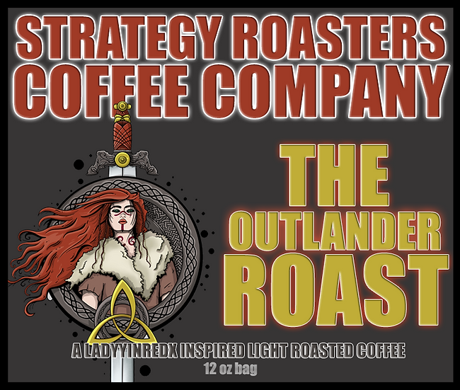 """THE OUTLANDER ROAST"" A LADYYINREDX Inspired Light Roast"