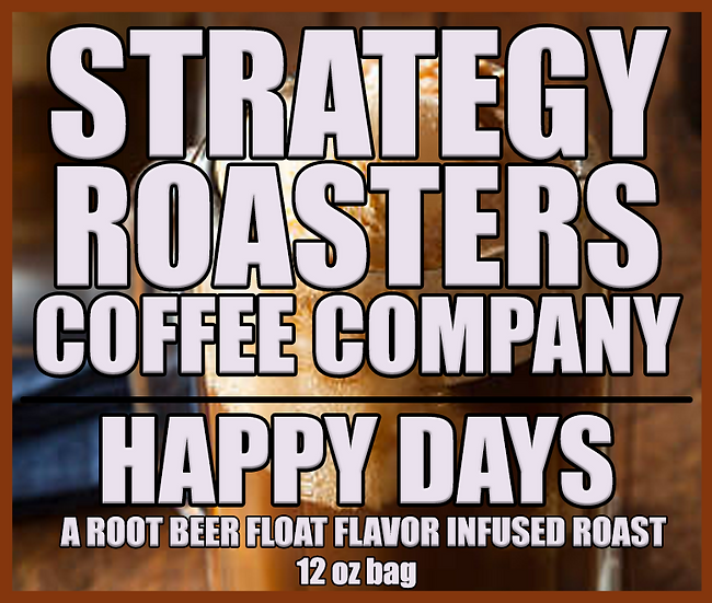 """HAPPY DAYS""  A Root Beer Float flavor infused roast"