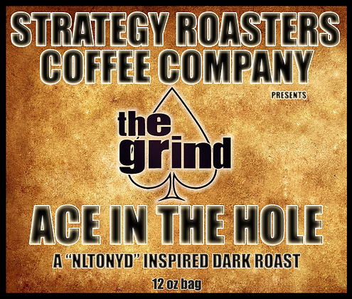 """ACE IN THE HOLE"" A NLTONYD Inspired Dark Roast"