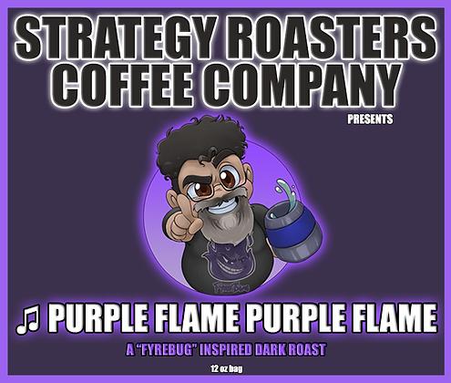 ♫ Purple Flame Purple Flame, A FyreBug Inspired Dark Roast
