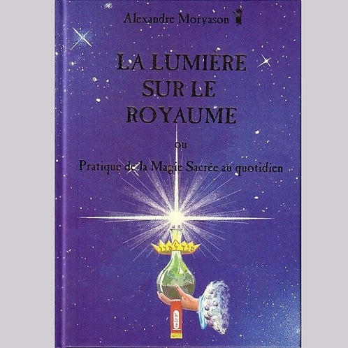 La lumière sur le royaume Pratique de la magie sacrée au quotidien