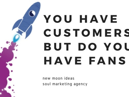 You Have Customers but Do You Have Fans?