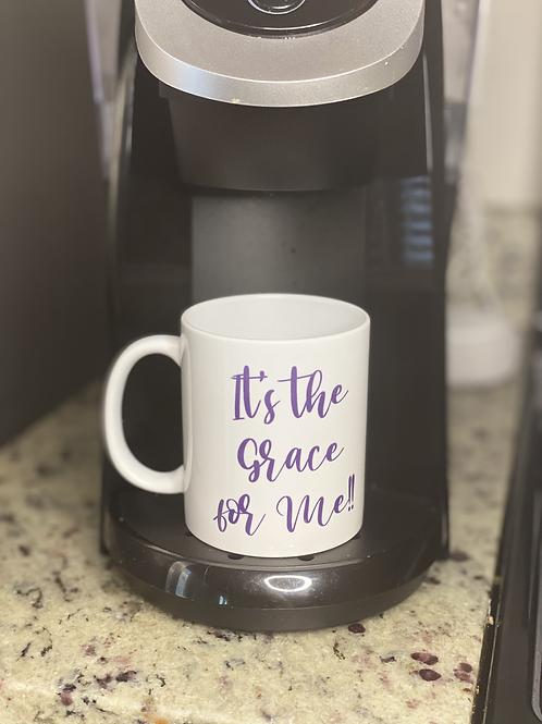It's the Grace for Me!! 11oz mug