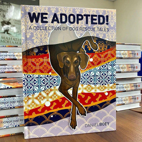 We Adopted! A Collection of Dog Rescue Tales. By Daniel Boey