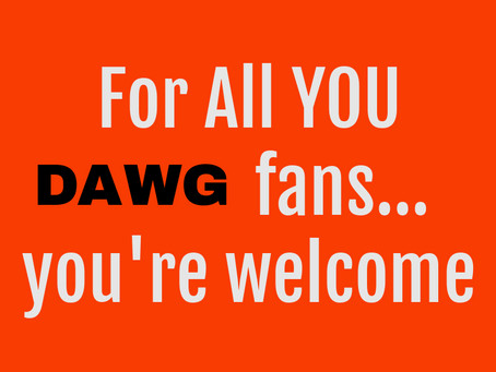 DAWG Fans...You are Welcome