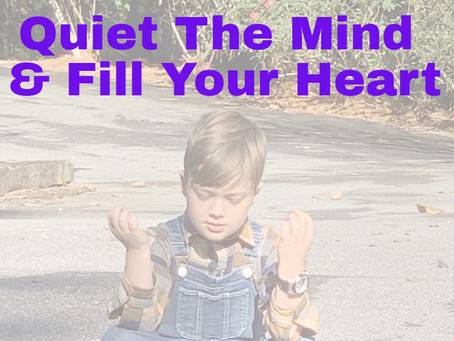 Quiet The Mind & Fill Your Heart