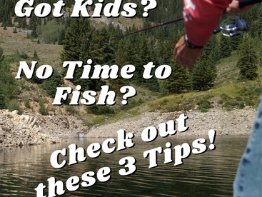 Got Kids? No Time to Fish? Check out these 3 Tips to help you get out on the water.