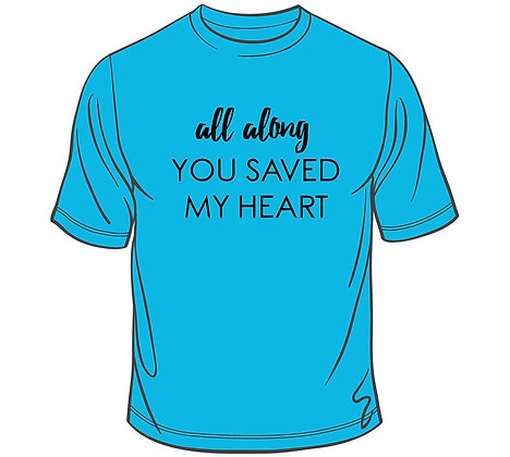 """All Along You Saved My Heart"" Tee"