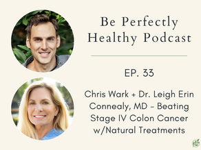 Chris Wark + Dr. Leigh Erin Connealy, MD - Beating Stage IV Colon Cancer w/Natural Treatments