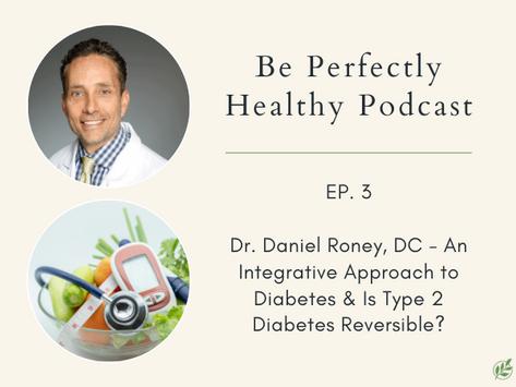 Dr. Daniel Roney, DC - An Integrative Approach to Diabetes & Is Type 2 Diabetes Reversible?