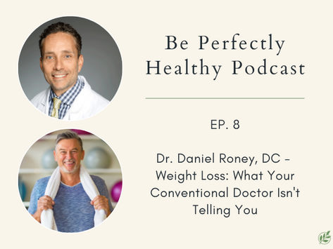 Dr. Daniel Roney, DC - Weight Loss: What Your Conventional Doctor Isn't Telling You