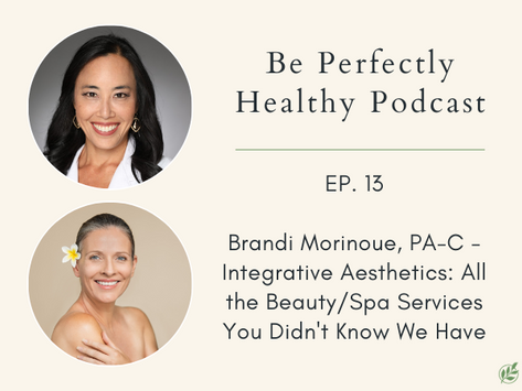 Brandi Morinoue, PA-C - Integrative Aesthetics: All the Beauty/Spa Services You Didn't Know We Have