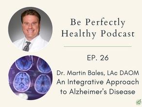 Dr. Martin Bales, LAc, DAOM - An Integrative Look At Alzheimer's Disease