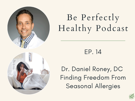 Dr. Daniel Roney, DC - Finding Freedom From Seasonal Allergies