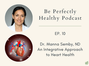 Dr. Manna Semby, ND - An Integrative Approach to Heart Health