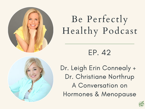 Dr. Leigh Erin Connealy +  Dr. Christiane Northrup - A Conversation on Hormones & Menopause