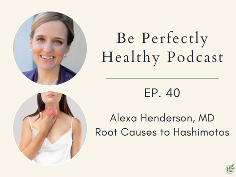 Dr. Alexa Henderson, MD - Root Causes of Hashimotos